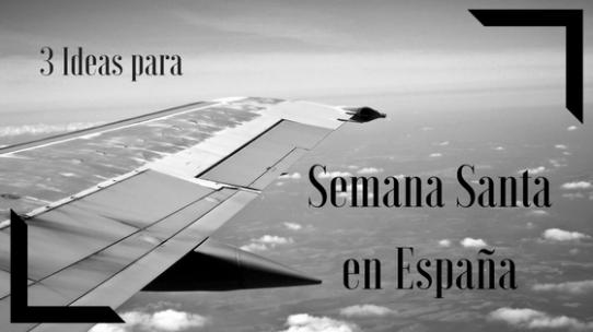 3 Ideas para Semana Santa en España